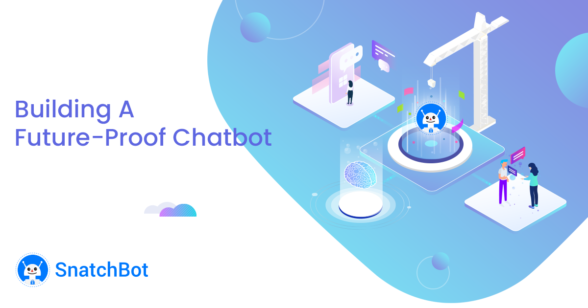 The Essentials to Building A Future-Proof Chatbot
